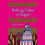 Baking Cakes in Kigali | Gaile Parkin