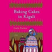 Baking Cakes in Kigali | [Gaile Parkin]