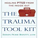 The Trauma Tool Kit: Healing PTSD from the Inside Out Audiobook by Susan Pease Banitt, LCSW Narrated by Susan Pease Banitt