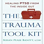 The Trauma Tool Kit: Healing PTSD from the Inside Out | Susan Pease Banitt, LCSW