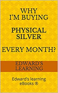 Why I'm buying physical silver every month?: Edward's learning eBooks ®