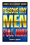 Reasons Why Men Pull Away (Men, Romance & Reality) (Volume 2)