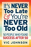 Its NEVER Too Late And Youre NEVER Too Old: 50 People Who Found Success After 50