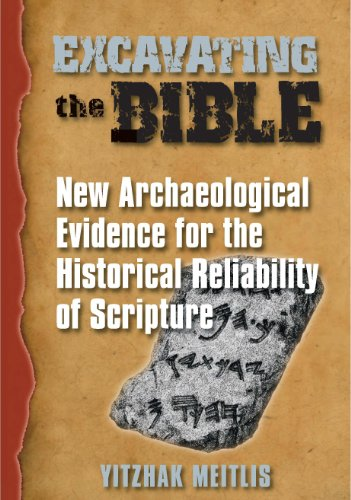 Excavating the Bible New Archaeological Evidence for the Historical Reliability of Scripture093548048X