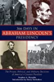 img - for 366 Days in Abraham Lincoln's Presidency: The Private, Political, and Military Decisions of America s Greatest President book / textbook / text book