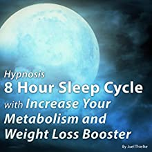 Hypnosis 8 Hour Sleep Cycle with Increase Your Metabolism and Weight Loss Booster: The Sleep Learning System Speech by Joel Thielke Narrated by Joel Thielke