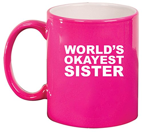 Ceramic Coffee Tea Mug World'S Okayest Sister (Hot Pink)