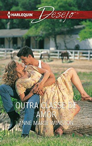 Anne Marie Winston - Outra classe de amor (Desejo) (Portuguese Edition)