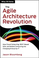 The Agile Architecture Revolution: How Cloud Computing, REST-Based SOA, and Mobile Computing Are Changing Enterprise IT