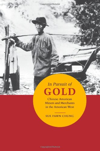 In Pursuit of Gold: Chinese American Miners and Merchants in the American West (Asian American Experience)