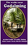 The Walks Near Godalming: 40 Short Walks 4-6 Miles Linking  Shalford  Compton  Thursley  Gibbet Hill  Chiddingfold