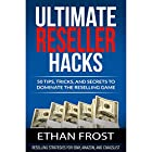 Ultimate Reseller Hacks: 50 Tips, Tricks, and Secrets to Dominate the Reselling Game Hörbuch von Ethan Frost Gesprochen von: Dave Wright