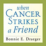 When Cancer Strikes a Friend: What to Say, What to Do, and How to Help | Bonnie E. Draeger