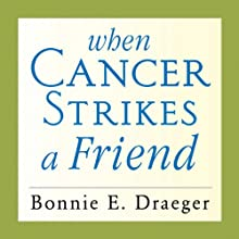 When Cancer Strikes a Friend: What to Say, What to Do, and How to Help (       UNABRIDGED) by Bonnie E. Draeger Narrated by Jean Alexander