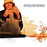 Matthew Glenn Thompson - The Garden And The Arcade