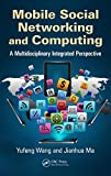 Mobile Social Networking and Computing: A Multidisciplinary Integrated Perspective