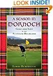 A Season in Dornoch: Golf and Life in...