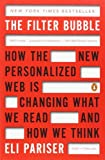The Filter Bubble: How the New Personalized Web Is Changing What We Read and How We Think: Written by Eli Pariser, 2012 Edition, (Reprint) Publisher: Penguin Books [Paperback]