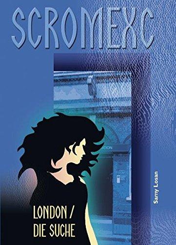 Scromexc - London. Die Suche - England, Großbritannien, Cyberspace, Fantasy, Fiction,