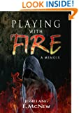 Playing with Fire: Intriguing. Tragic. True. (The Elements of Life Book 2)