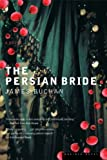 The Persian Bride: A Novel
