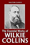 The Essential Works of Wilkie Collins: The Woman in White, No Name, Armadale, & The Moonstone (Unexpurgated Edition) (Halcyon Classics)
