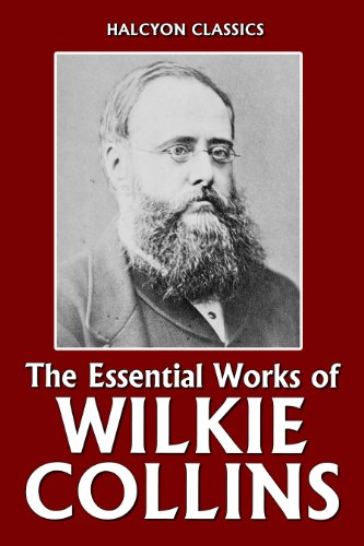Wilkie Collins - The Essential Works of Wilkie Collins: The Woman in White, No Name, Armadale, & The Moonstone (Unexpurgated Edition) (Halcyon Classics) (English Edition)