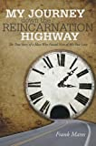 My Journey down the Reincarnation Highway: The True Story of a Man Who Found Nine of His Past Lives