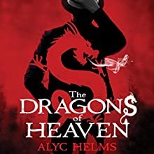 The Dragons of Heaven (       UNABRIDGED) by Alyc Helms Narrated by Laurence Bouvard