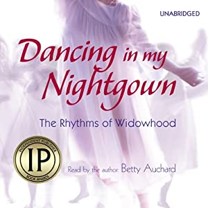 Dancing in My Nightgown: The Rhythms of Widowhood | [Betty Auchard]