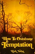 How to overcome temptation by Rick Yohn