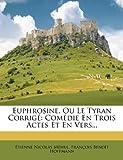 img - for Euphrosine, Ou Le Tyran Corrig : Com die En Trois Actes Et En Vers... (French Edition) book / textbook / text book