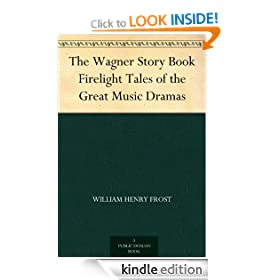 The Wagner Story Book Firelight Tales of the Great Music Dramas