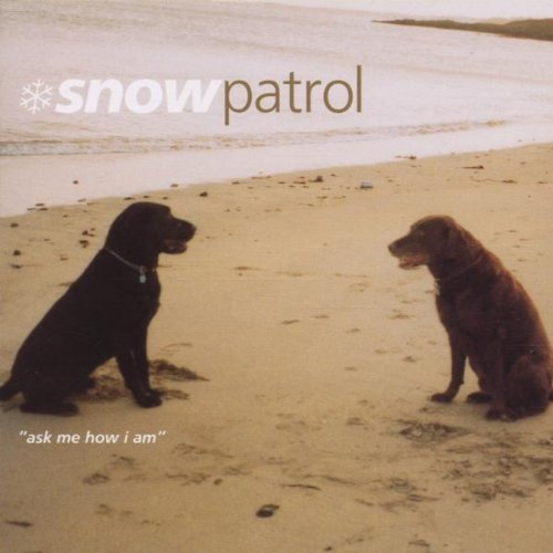 Ask Me How I Am by Snow Patrol (2001-02-27)