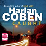 Caught (       UNABRIDGED) by Harlan Coben Narrated by Christopher Evan Welch