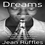 Dreams: Fascinating Interpretations of Your Dreams and Their Mysterious Meanings | Jean Ruffles