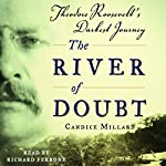 The River of Doubt: Theodore Roosevelt's Darkest Journey | Candice Millard