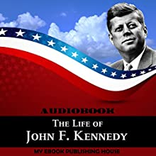 The Life of John F. Kennedy Audiobook by  My Ebook Publishing House Narrated by Matt Montanez