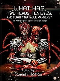 What Has Two Heads, Ten Eyes, And Terrifying Table Manners?: An Anthology Of Science Fiction Horror by James Austin McCormick ebook deal