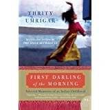 First Darling Of The Morning: Selected Memories of an Indian Childhoodby Thrity Umrigar