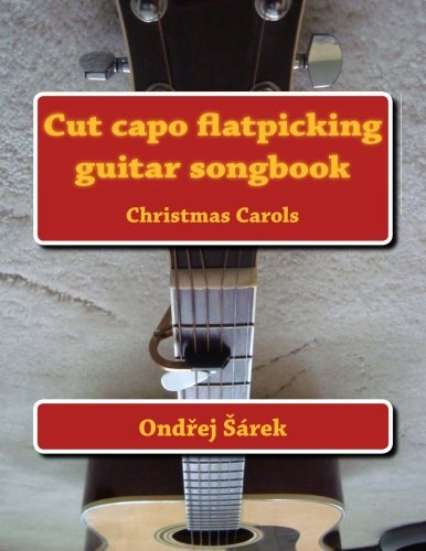Cut capo flatpicking guitar songbook: Christmas Carols