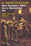 Three Adventure Novels:  She, King Solomon's Mines, Allan Quatermain (0486206432) by H. Rider Haggard