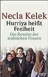Hurriya heißt Freiheit: Die arabische Revolte und die Frauen - eine Reise durch Ägypten, Tunesien und Marokko