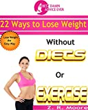 Best Damn Advice Ever: 22  Ways To Lose Weight Without Diets or Exercise