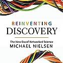 Reinventing Discovery: The New Era of Networked Science Hörbuch von Michael Nielsen Gesprochen von: Nicholas Tecosky