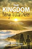 The Kingdom Belongs To Little Children: Return to true greatness in the embrace of your Father.