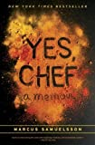 Yes, Chef: A Memoir by Samuelsson, Marcus, Chambers, Veronica published by Random House (2012)