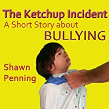The Ketchup Incident: A Story About Bullying (       UNABRIDGED) by Shawn Penning Narrated by Shawn P Penning