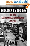 Disaster By the Bay: The 1906 San Fra...