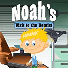 Noah's Visit to the Dentist (       UNABRIDGED) by Jupiter Kids Narrated by Susan Reinhardt